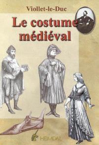 Dictionnaire raisonné du mobilier. Volume 3, Le costume médiéval
