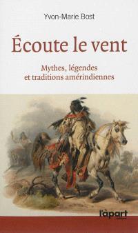 Ecoute le vent : mythes, légendes et traditions amérindiennes