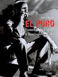 El puro : fumeurs de cigares à Santiago de Cuba