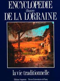 Encyclopédie illustrée de la Lorraine. Volume 4, La Vie traditionnelle