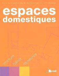 Espaces domestiques : construire, habiter, représenter : actes du colloque international sur les espaces domestiques qui s'est tenu du 17 au 20 septembre 2002 à l'Institut géographique de Paris