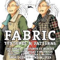 Fabric : textures & patterns = Les tissus : textures et motifs = Tejidos : texturas y motivos = Tessuti : stuttura e motivi = Stoff : gewebe und muster