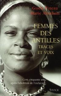 Femmes des Antilles : traces et voix : cent cinquante ans après l'abolition de l'esclavage
