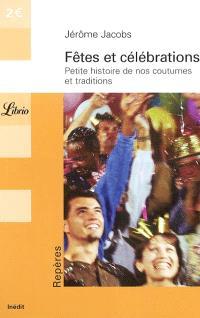 Fêtes et célébrations : petite histoire de nos coutumes et traditions