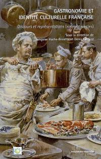 Gastronomie et identité culturelle française : discours et représentations, XIXe-XXIe siècles