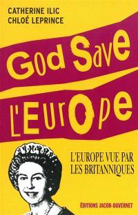God save l'Europe : l'Europe vue par les Britanniques
