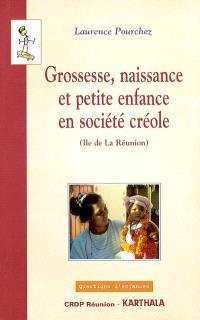 Grossesse, naissance et petite enfance en société créole : île de la Réunion