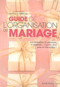 Guide de l'organisation du mariage : les formalités, la cérémonie, la réception... l'agenda idéal pour ne rien oublier !