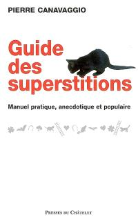 Guide des superstitions : manuel pratique, anecdotique et populaire