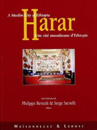 Harar : une cité musulmane d'Ethiopie = Harar : a muslim city of Ethiopia