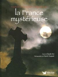 Hauts lieux, croyances et légendes de la France mystérieuse
