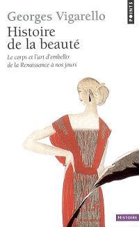 Histoire de la beauté : le corps et l'art d'embellir de la Renaissance à nos jours