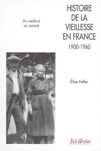 Histoire de la vieillesse en France : 1900-1960, du vieillard au retraité