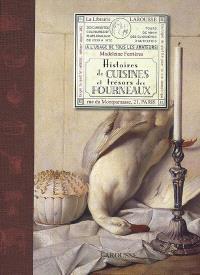 Histoires de cuisines et trésors des fourneaux : à l'usage de tous les amateurs : 200 curiosités culinaires et plats familiaux de 1530 à 1870, tours de main des cuisinières d'autrefois