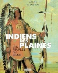 Indiens des plaines : les peuples du bison