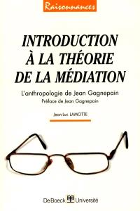 Introduction à la théorie de la médiation : l'anthropologie de Jean Gagnepain