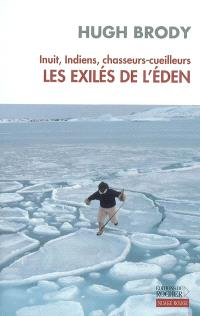 Inuits, Indiens, chasseurs-cueilleurs : les exilés de l'Eden