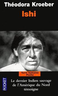 Ishi : testament du dernier Indien sauvage de l'Amérique du Nord