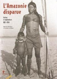 L'Amazonie disparue : Indiens et explorateurs : 1825-1930