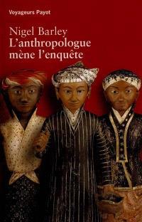 L'anthropologue mène l'enquête