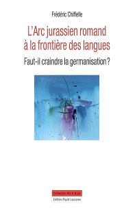 L'arc jurassien romand à la frontière des langues : faut-il craindre la germanisation ?