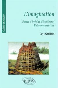 L'imagination : source d'irréel et d'irrationnel, puissance créatrice