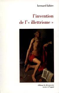 L'invention de l'illettrisme : rhétorique publique, éthique et stigmates