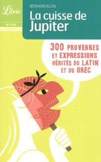La cuisse de Jupiter : 300 proverbes et expressions hérités du latin et du grec