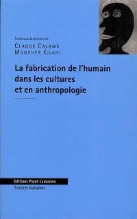 La fabrication de l'humain dans les cultures et en anthropologie