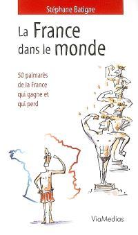 La France dans le monde : 50 palmarès de la France qui gagne et qui perd