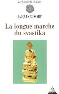La longue marche du svastika : histoire connue et inconnue de la croix gammée