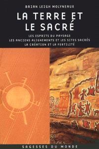 La terre et le sacré : les esprits du paysage, les anciens alignements et les sites sacrés, la création et la fertilité