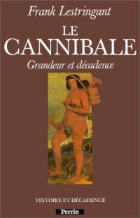Le Cannibale : grandeur et décadence