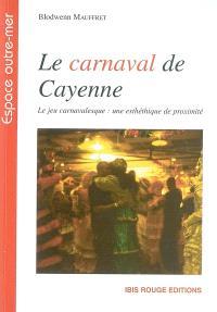 Le carnaval de Cayenne : le jeu carnavalesque : un esthétique de proximité