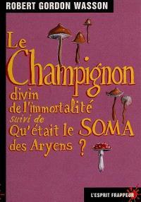 Le champignon divin de l'immortalité; Suivi de Qu'était le soma des Aryens ?