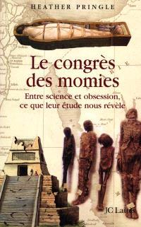 Le congrès des momies : entre science et obsession, ce que leurs études nous révèlent