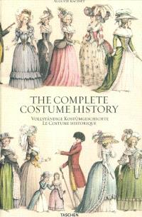 Le costume historique : du monde antique au XIXe siècle; The complete costume history : from ancient times to the 19th century; Vollständige Kostümgeschichte : vom Altertum bis zum 19 Jahrhundert