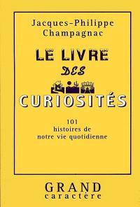 Le livre des curiosités : 101 histoires de notre vie quotidienne