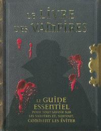 Le livre des vampires : le guide essentiel pour tout savoir sur les vampires, et surtout, comment les éviter
