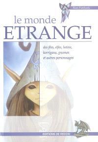 Le monde étrange des fées, elfes, lutins, korrigans, gnomes et autres personnages