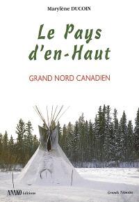 Le Pays d'en Haut : Grand-Nord canadien