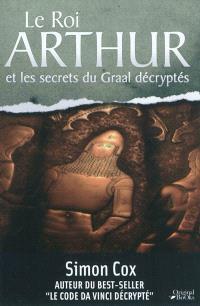 Le roi Arthur et les secrets du Graal décryptés