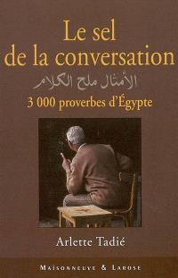 Le sel de la conversation : 3.000 proverbes d'Egypte