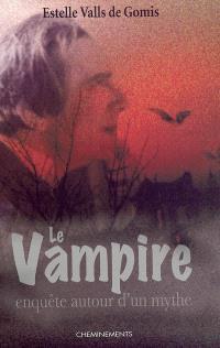 Le vampire au fil des siècles : enquête autour d'un mythe