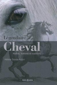 Légendaire cheval : mythes, folklores et traditions