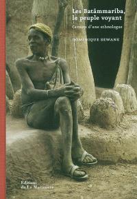 Les Batammariba, le peuple voyant : carnets d'une ethnologue