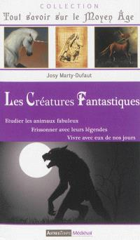 Les créatures fantastiques : étudier les animaux fabuleux, frissonner avec leurs légendes, vivre avec eux de nos jours