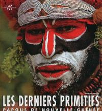 Les derniers primitifs : Papous de Nouvelle-Guinée