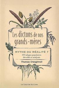 Les dictons de nos grands-mères : mythe ou réalité ? : 100 adages populaires dévoilés et analysés