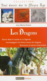 Les dragons : entrer dans le mythe et la légende, accompagner les héros tueurs de dragons, retrouver et suivre leurs traces